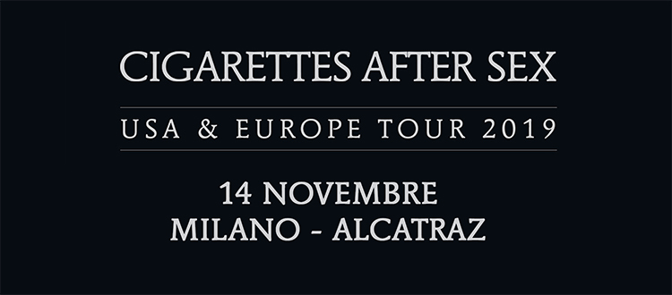 CIGARETTES AFTER SEX Alcatraz Milano
