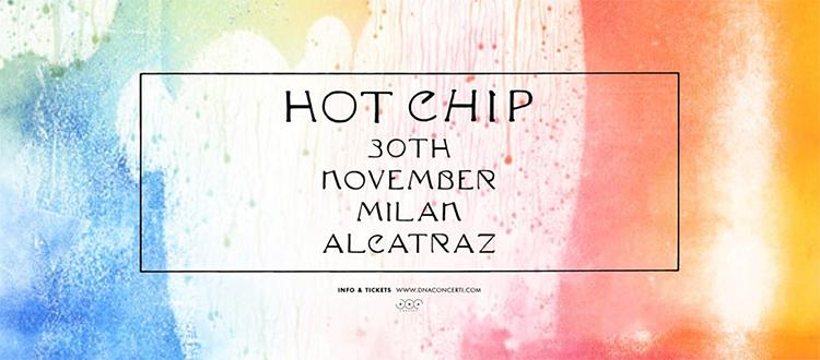 HOT CHIP 30 Novembre Alcatraz Milano