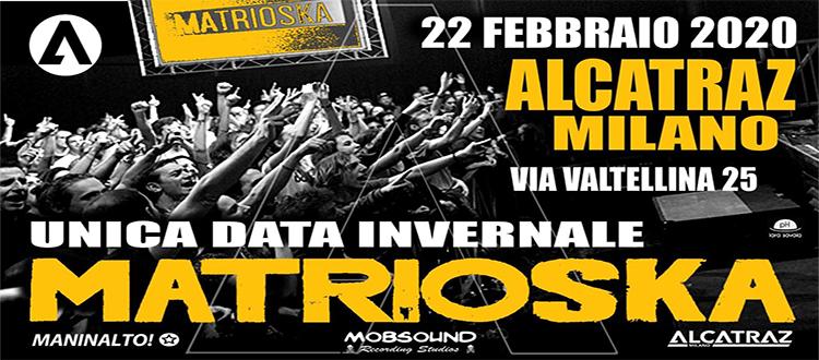 MATRIOSKA 22 Febbraio Alcatraz Milano